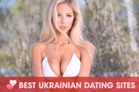 Best Ukrainian Dating Sites You Have To Try